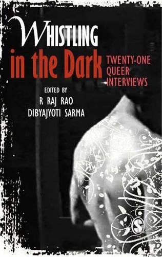 Whistling in the Dark: Twenty-one Queer Interviews: R Raj Rao & Dibyajyoti Sarma (Eds)