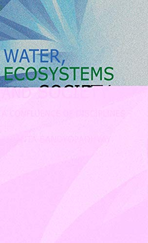 Water, Ecosystems and Society: A Confluence of: Bandyopadhyay, J