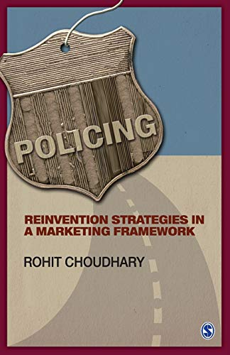 Policing: Reinvention Strategies in a Marketing Framework: Rohit Chaudhary