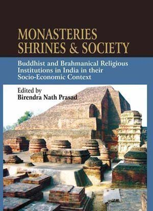 9788178312316: Monasteries Shrines and Society: Buddhist and Brahmanical Religious Institutions in India in their Socio-Economic Context