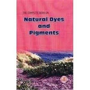 9788178330327: The Complete Book on Natural Dyes & Pigments