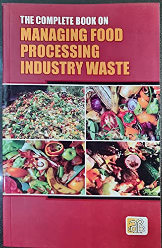 9788178331454: The Complete Book on Managing Food Processing Industry Waste