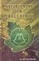 Naturopathy for Perfect Health: Shiv Das Diwadi