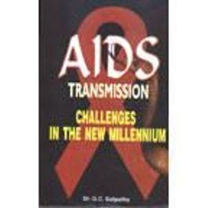 AIDS Transmission: Challenges in the new Millennium: Dr G.C. Satpathy