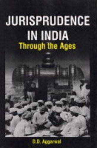 Jurisprudence in India : Through the Ages: D D Aggarwal