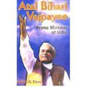 Atal Bihari Vajpayee: Prime Minister of India: Sujata K. Dass