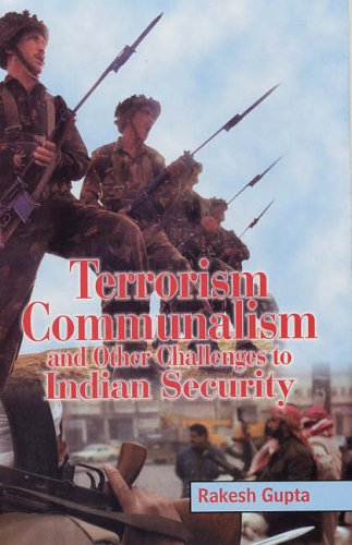 Terrorism Communalism and Other Challenges to Indian Security: Rakesh Gupta