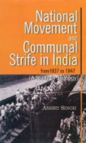 9788178352930 - Anshu Singh: National Movement and Communal Strife in India From 1937 to 1947: (a Study in Strategy and Interactions) - पुस्तक