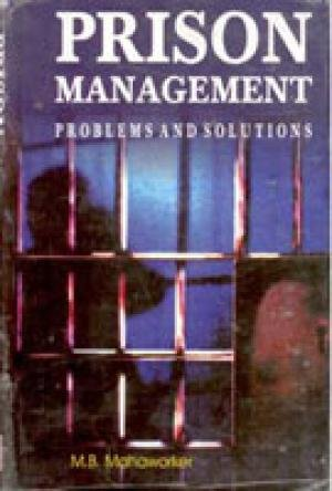 Prison Management: Problems and Solutions: M.B. Mahaworker