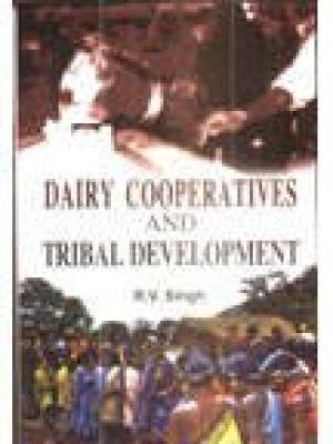 Dairy Cooperatives and Tribal Development: A Study of Tribal Dairy Co-Operatives in Madhya Pradesh:...