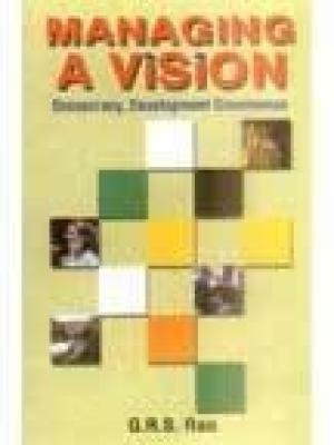 Managing a Vision: Democracy, Development Governance: G.R.S. Rao