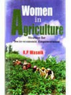 Women in Agriculture: Strategy for Socio-Economic Empowerment: K.P. Wasnik