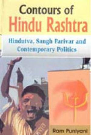 Contour of Hindu Rashtra: Hindutva, Sangh Parivar and Contemporary Politics: Ram Puniyani