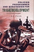 Policies, Programmes and Strategies for Tribal Development: A Critical Appraisal: N.K. Panda
