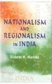 Nationalism and Regionalism in India : The Case of Orissa: Subrat K Nanda