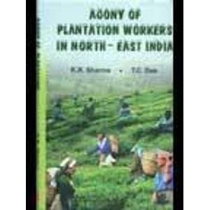 Agony of Plantation Workers in North-East India: K.R. Sharma,T.C. Das