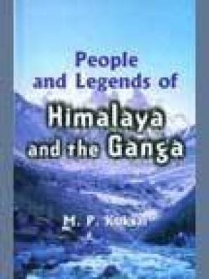 People and Legends of Himalaya and the Ganga: M.P. Kuksal