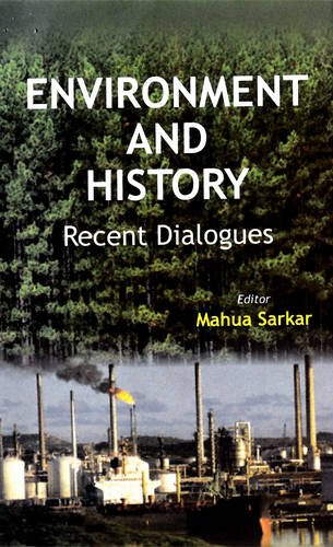 Environment and History: Recent Dialogues: Mahua Sarkar (Ed.)