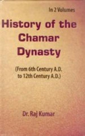 History of the Chamar Dynasty (From 6th Century A.D. to 12th Century A.D.), 2 Vols: Raj Kumar