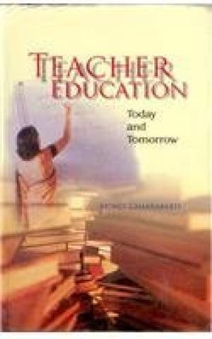 Teacher Education: Today and Tomorrow: Mohit Chakrabarti