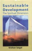 Sustainable Development: The Spiritual Dimension: Krishan Saigal