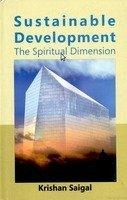 Sustainable Development : The Spiritual Dimension: Krishan Saigal