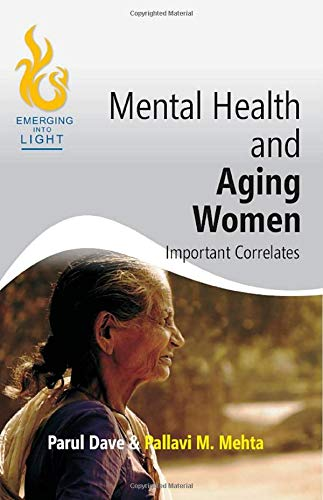 Mental Health and Aging Women: Important Correlates: Pallavi M. Mehta,Parul Dave