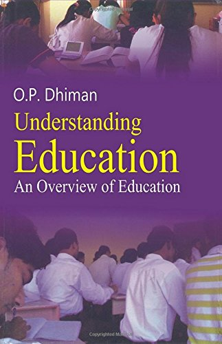 Understanding Education: An Overview of Education: O.P. Dhiman