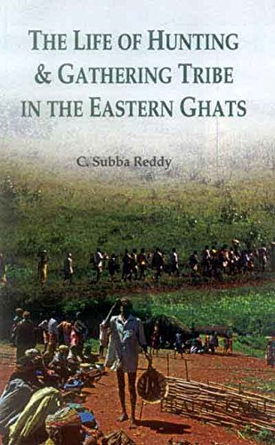 The Life of Hunting & Gathering Tribes in the Eastern Ghats: C.S. Reddy