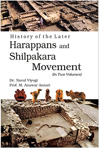 History of the Later Harappans and Shilpakara Movement, 2 Parts: Dr Naval Viyogi and Prof. M. ...
