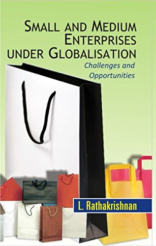 Small and Medium Enterprises Under Globalisation: Challenges and Opportunities: L. Rathakrishnan