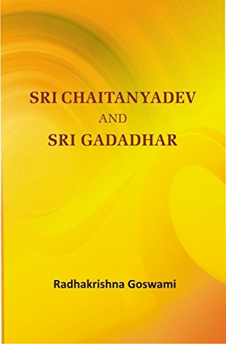 Sri Chaitanyadev and Sri Gadadhar: Radhakrishna Goswami