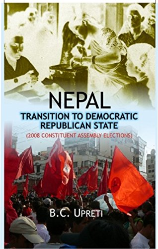 Nepal: Transition to Democratic Republican State; (2008 Constituent Assembly Elections): B.C. ...