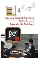 Primary School Teachers Skills To Help Dyscalculic: T. Geetha, N