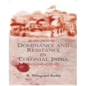 Dominance And Resistance In Colonial India: K. Venugopal Reddy