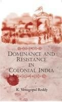 Dominance and Resistance in Colonial India: Edited by K. Venugopal Reddy