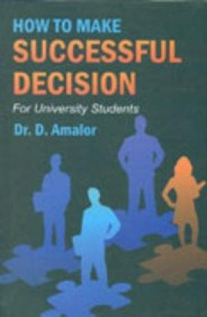 How to Make Successful Decision: For University Students: D. Amalor