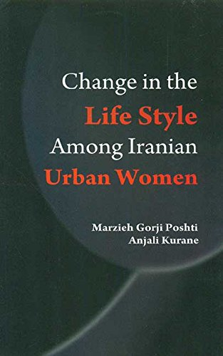 Change in the life Style Among Iranian Urban Women: Anjali Kurane,Marzieh Girji Poshti