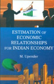 Estimation of Economic Relationships for Indian Economy: Upender, M