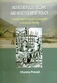 India's Refugee Regime And Resettlement Policy: Chakma's And The Politics of Nationality ...