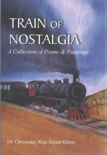 Train of Nostalgia: A Collection of Poems & Paintings: Dr. Christoday Raja Jayant Khess