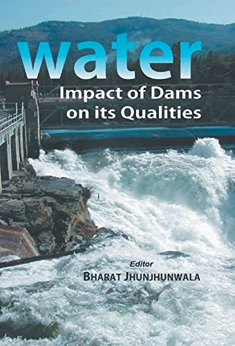 Water: Impact of Dams On Its Qualities: Bharat Jhunjhunwala