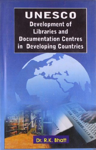 Unesco: Development of Libraries and Documentation Centre in Developing Countries: R.K. Bhatt