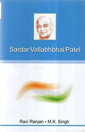 Sardar Vallabhbhai Patel: Ravi Ranjan, M.K.