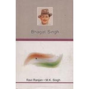 Bhagat Singh: Ravi Ranjan,M.K. Singh