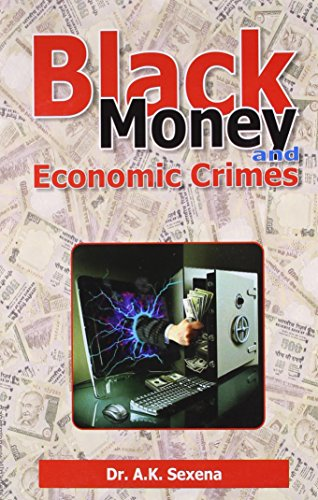 Black Money and Economic Crimes: A.K. Saxena