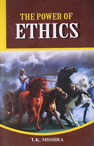 The Power of Ethics: Some lessons from: T.K. Mishra, S.P.