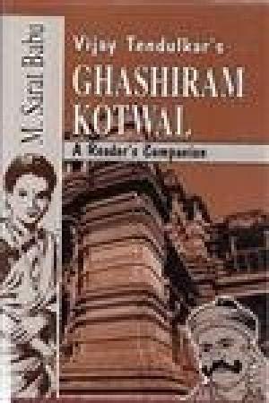 Vijay Tendulkar's Ghashiram Kotwal A Reader's Companion: M. Sarat Babu