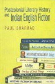 Postcolonial Literary History and Indian English Fiction: Paul Sharrad