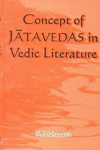 Concept of Jatavedas in Vedic Literature: S. Mahapatra